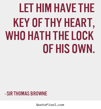 Create picture quotes about friendship - Let him have the key of thy heart, who hath the lock..