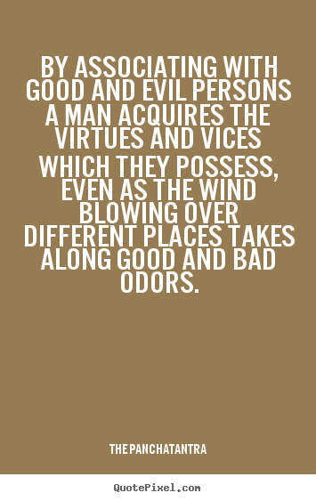 Quotes about friendship - By associating with good and evil persons a man..