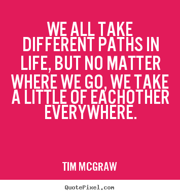 Customize picture quotes about friendship - We all take different paths in life, but no..