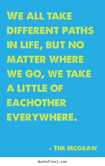 Customize poster quotes about friendship - We all take different paths in life, but no matter where we go, we..
