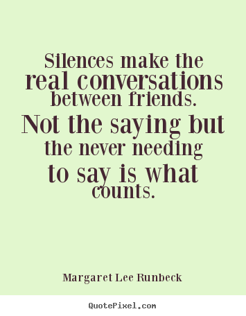 Quotes about friendship - Silences make the real conversations between friends. not the..