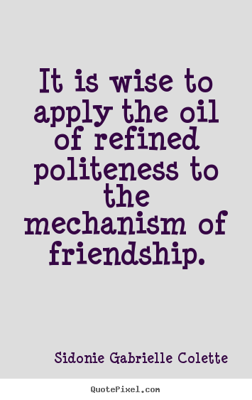 Wise Quotes About Friendship Inspiration Picture Quotes From Sidonie Gabrielle Colette  Quotepixel