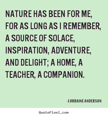 Friendship sayings - Nature has been for me, for as long as i remember,..