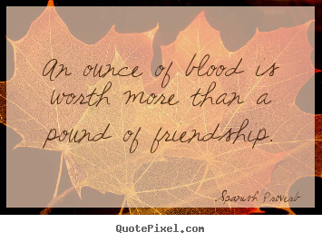 Friendship quotes - An ounce of blood is worth more than a ...