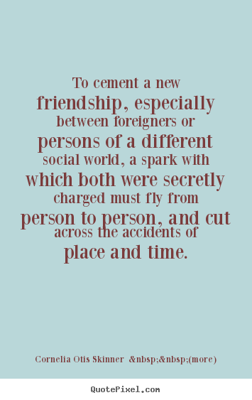 Friendship quote - To cement a new friendship, especially between..