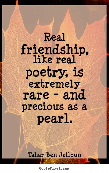 Quotes about friendship - Real friendship, like real poetry, is extremely..