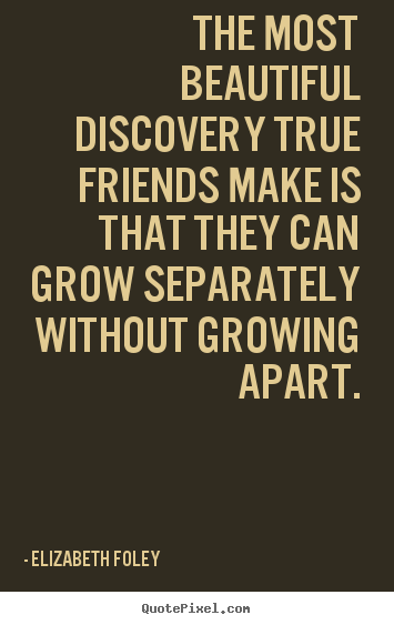 Create your own picture quote about friendship - The most beautiful discovery true friends make is that they can..