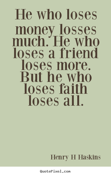 Quotes About Money And Friendship Amusing He Who Loses Money Losses Muchhe Who Loses.henry H Haskins