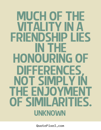 Friendship quote - Much of the vitality in a friendship lies in the honouring..