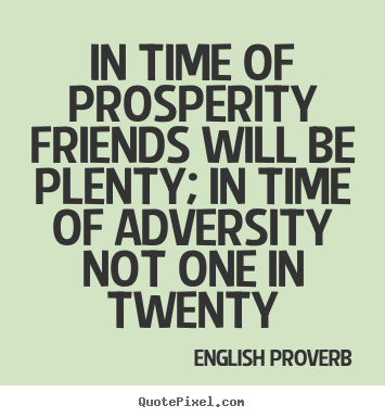 English Proverb photo quotes - In time of prosperity friends will be plenty; in time of adversity.. - Friendship quotes