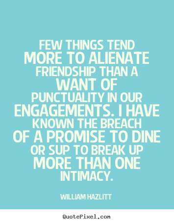 Quotes about friendship - Few things tend more to alienate friendship than a want of punctuality..