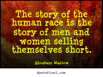 Quote about inspirational - The story of the human race is the story of men and women selling..