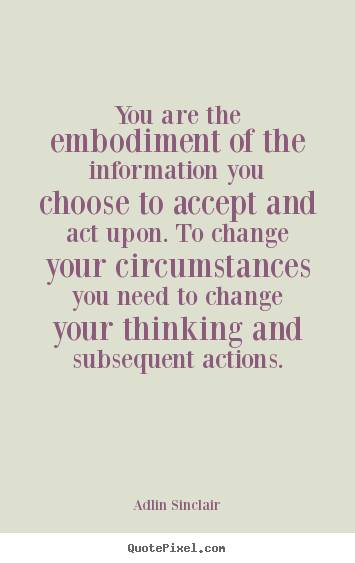 How to make picture quotes about inspirational - You are the embodiment of the information you choose to..