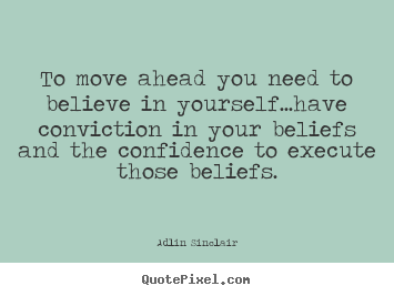 Quotes About Inspirational   To Move Ahead You Need To Believe In Yourself.