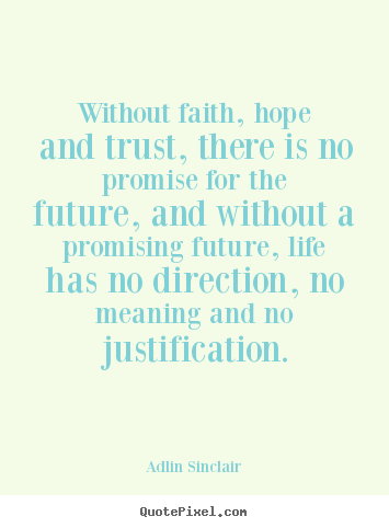 Without faith, hope and trust, there is no promise.. Adlin Sinclair famous inspirational quotes