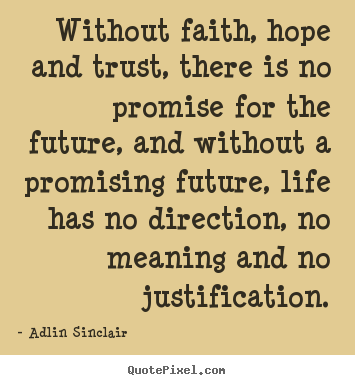 Inspirational quotes - Without faith, hope and trust, there is no promise for the..