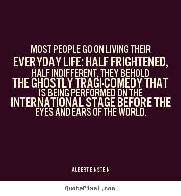 Albert Einstein picture quotes - Most people go on living their everyday life: half frightened,.. - Inspirational quotes