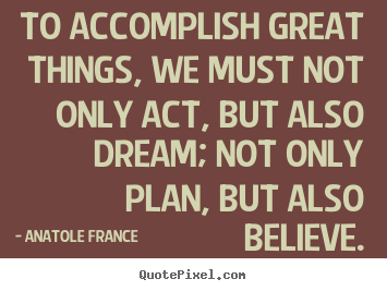 Make picture quote about inspirational - To accomplish great things, we must not only act, but..
