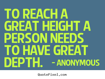 Inspirational Sayings To Reach A Great Height A Person Needs To Have Great