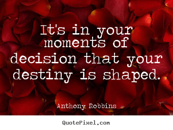 Quotes about inspirational - It's in your moments of decision that your destiny..