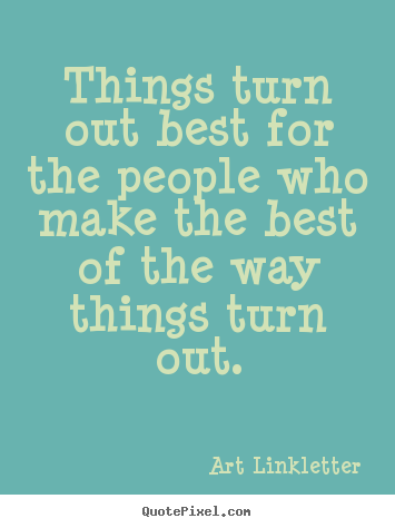 Inspirational quotes - Things turn out best for the people who make the..