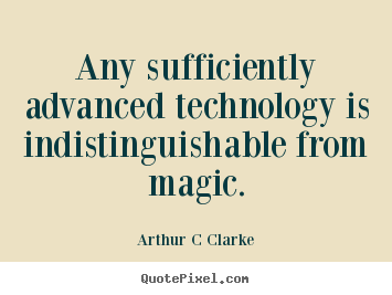 How to design poster quotes about inspirational - Any sufficiently advanced technology is indistinguishable from magic.