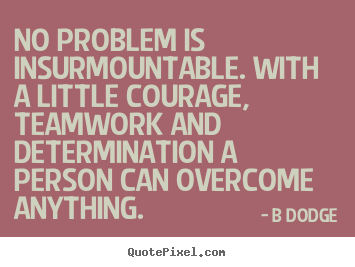 Dodge Quotes Enchanting No Problem Is Insurmountablewith A Little Courage Teamwork And