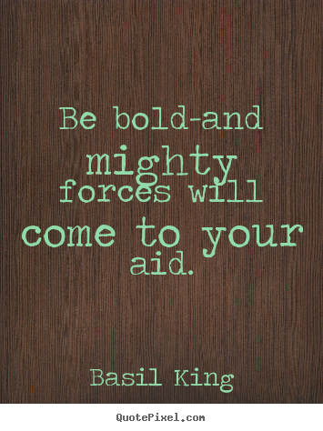 Make pictures sayings about inspirational - Be bold-and mighty forces will come to your aid.