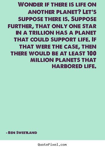 Inspirational quotes - Wonder if there is life on another planet?..