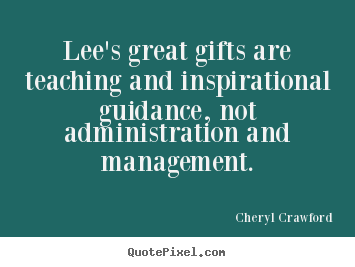 Lee's great gifts are teaching and inspirational guidance, not.. Cheryl Crawford great inspirational quotes