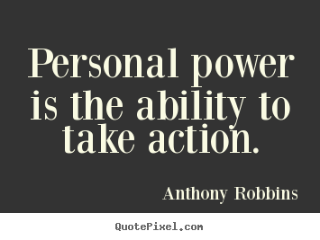 Inspirational quotes - Personal power is the ability to take action.