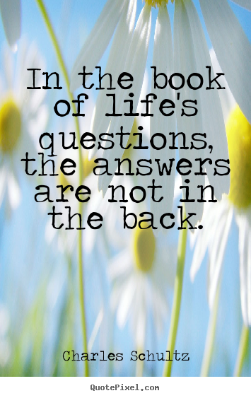 Create your own image quotes about inspirational - In the book of life's questions, the answers are not in the..
