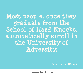 Inspirational quotes - Most people, once they graduate from the school of hard knocks, automatically..