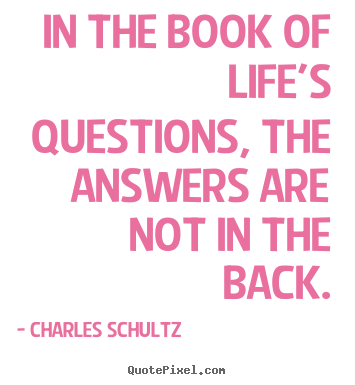 Quotes about inspirational - In the book of life's questions, the answers..
