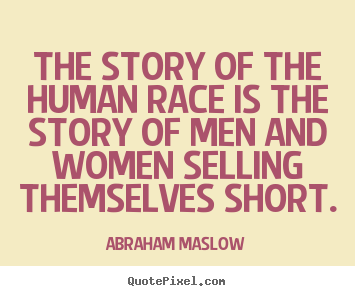 Abraham Maslow photo quotes - The story of the human race is the story of men and women.. - Inspirational quotes