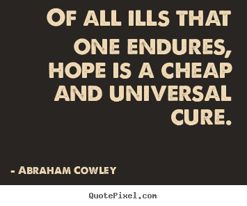 Abraham Cowley picture quotes - Of all ills that one endures, hope is a cheap and.. - Inspirational quotes