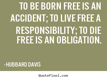 Create graphic picture quote about inspirational - To be born free is an accident; to live free..