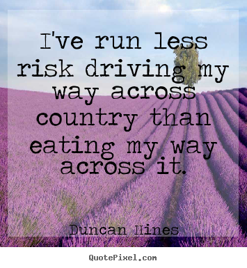 Quotes about inspirational - I've run less risk driving my way across..
