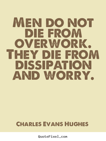 Customize picture quote about inspirational - Men do not die from overwork. they die from dissipation..