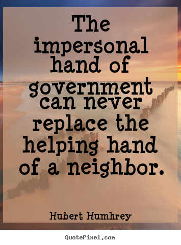 Design custom picture quotes about inspirational - The impersonal hand of government can never replace the..