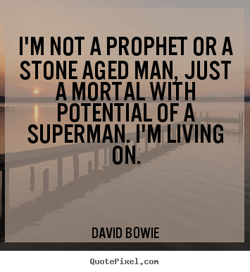 Inspirational quote - I'm not a prophet or a stone aged man, just a mortal with..