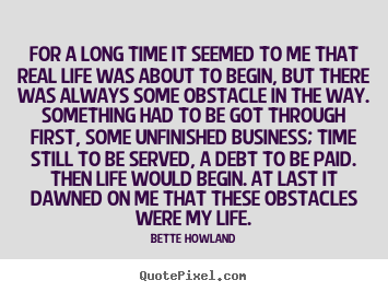Customize picture quotes about inspirational - For a long time it seemed to me that real life was about to begin,..