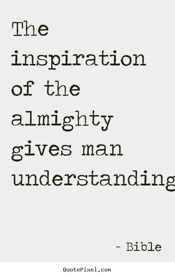 Bible picture quote - The inspiration of the almighty gives man understanding. - Inspirational quotes