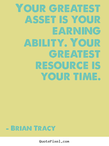 Quote about inspirational - Your greatest asset is your earning ability. your greatest resource..