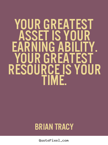 Brian Tracy picture quote - Your greatest asset is your earning ability. your greatest.. - Inspirational quotes