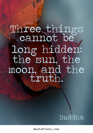 Create your own picture quotes about inspirational - Three things cannot be long hidden: the..