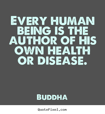 Make personalized picture quotes about inspirational - Every human being is the author of his own health or disease.