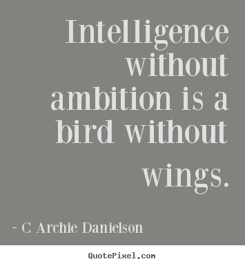 Customize picture quotes about inspirational - Intelligence without ambition is a bird..