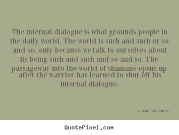 Inspirational quotes - The internal dialogue is what grounds people..