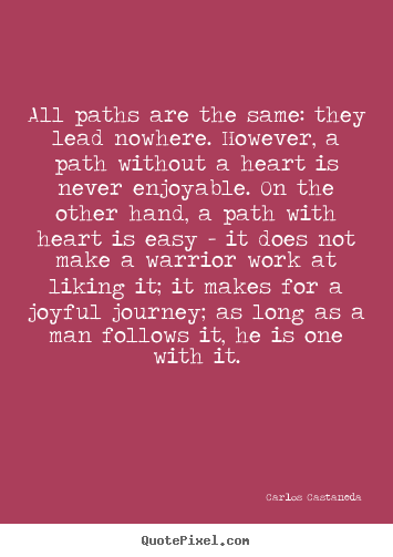 Inspirational quotes - All paths are the same: they lead nowhere. however,..